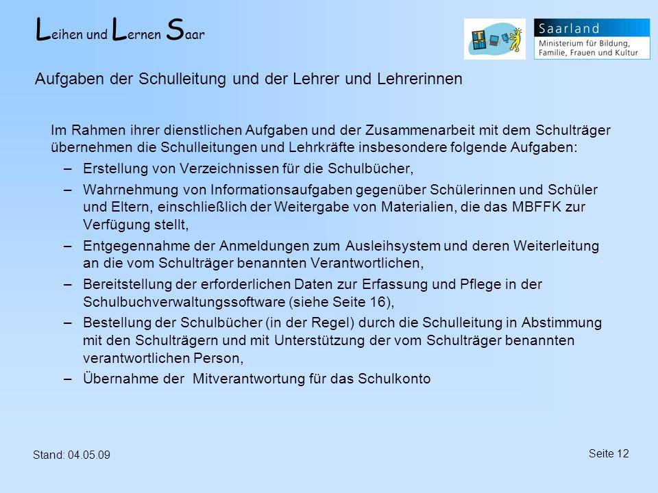 L eihen und L ernen S aar Stand: 04.05.09 Seite 12 Im Rahmen ihrer dienstlichen Aufgaben und der Zusammenarbeit mit dem Schulträger übernehmen die Sch