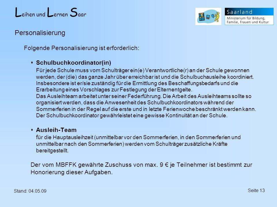 L eihen und L ernen S aar Stand: 04.05.09 Seite 13 Folgende Personalisierung ist erforderlich: Schulbuchkoordinator(in) Für jede Schule muss vom Schul