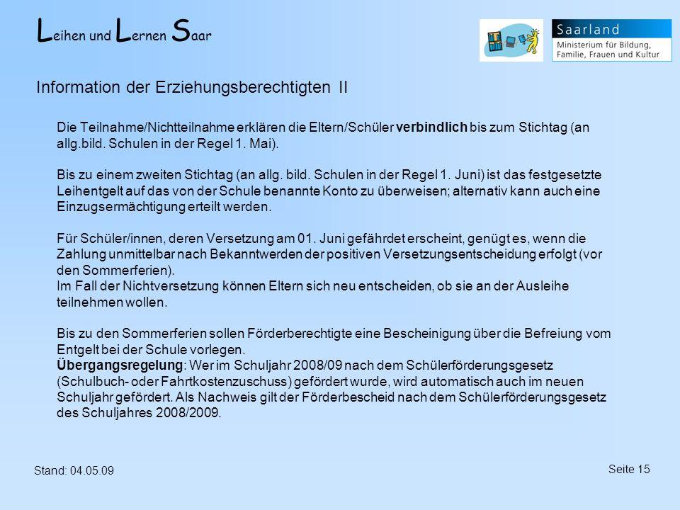 L eihen und L ernen S aar Stand: 04.05.09 Seite 15 Die Teilnahme/Nichtteilnahme erklären die Eltern/Schüler verbindlich bis zum Stichtag (an allg.bild