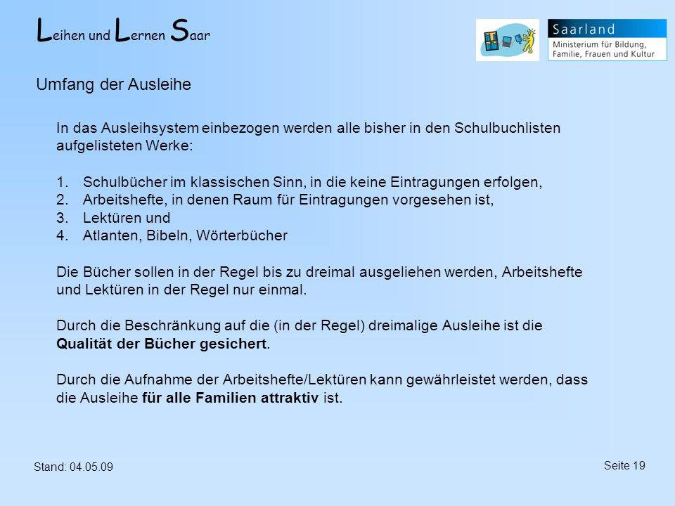 L eihen und L ernen S aar Stand: 04.05.09 Seite 19 In das Ausleihsystem einbezogen werden alle bisher in den Schulbuchlisten aufgelisteten Werke: 1.Sc