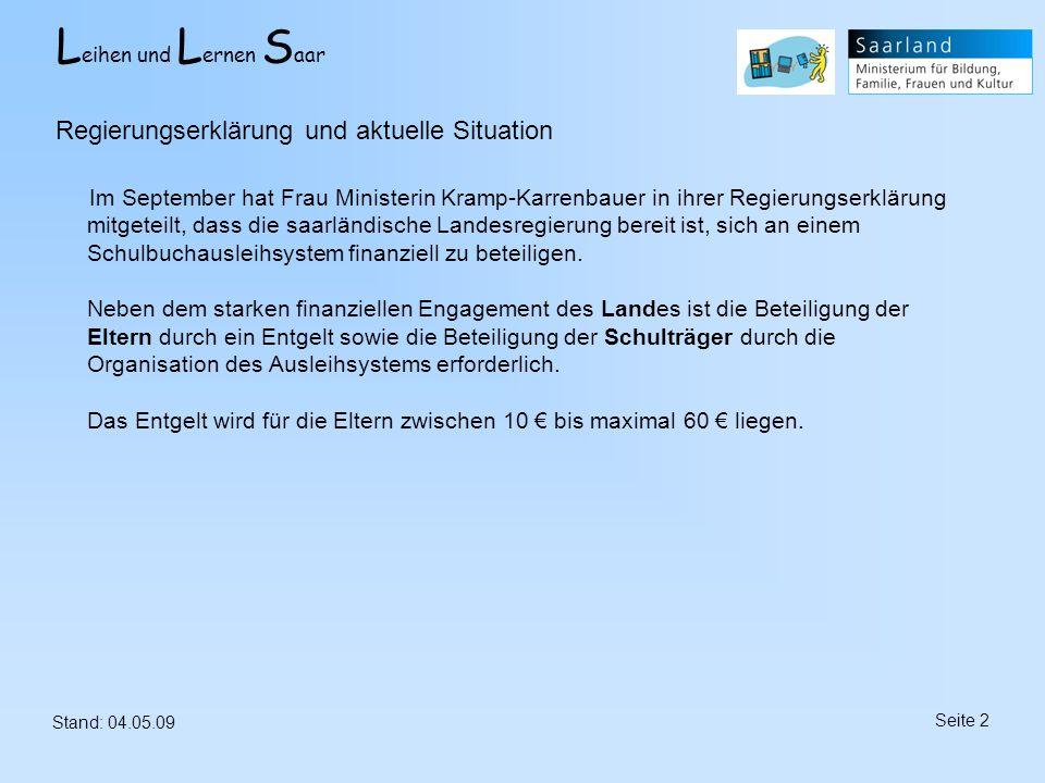 L eihen und L ernen S aar Stand: 04.05.09 Seite 2 Regierungserklärung und aktuelle Situation Im September hat Frau Ministerin Kramp-Karrenbauer in ihr