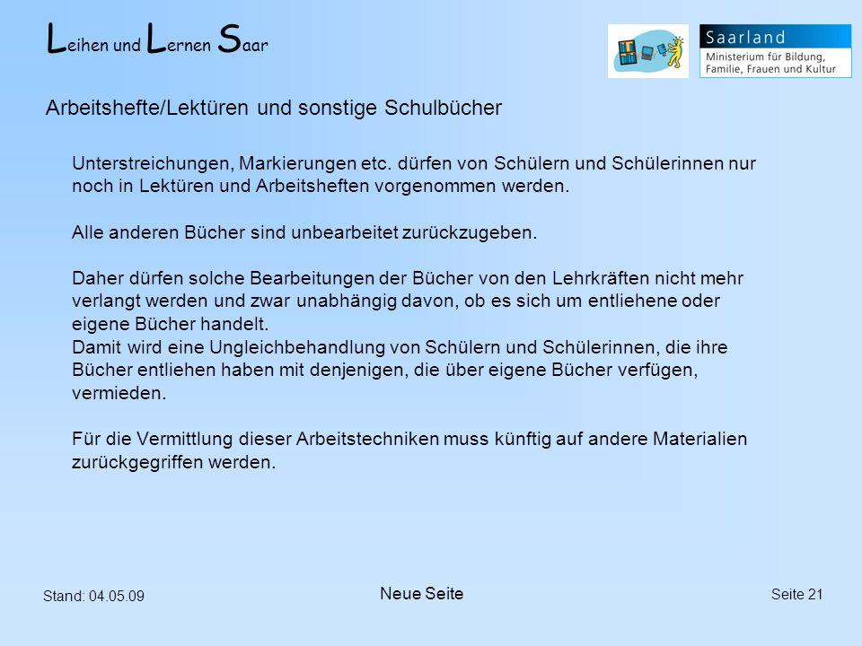 L eihen und L ernen S aar Stand: 04.05.09 Seite 21 Unterstreichungen, Markierungen etc. dürfen von Schülern und Schülerinnen nur noch in Lektüren und