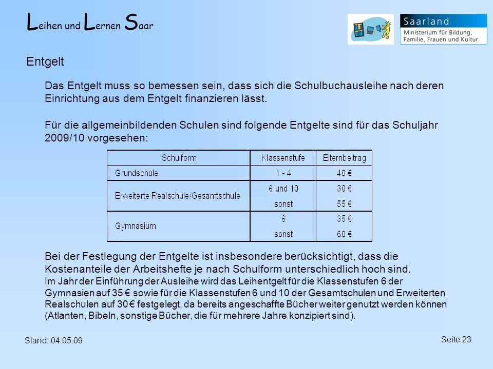 L eihen und L ernen S aar Stand: 04.05.09 Seite 23 Das Entgelt muss so bemessen sein, dass sich die Schulbuchausleihe nach deren Einrichtung aus dem E