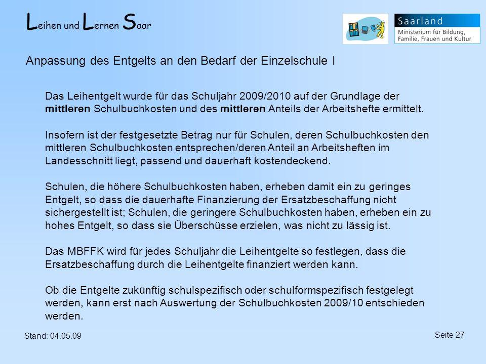 L eihen und L ernen S aar Stand: 04.05.09 Seite 27 Anpassung des Entgelts an den Bedarf der Einzelschule I Das Leihentgelt wurde für das Schuljahr 200