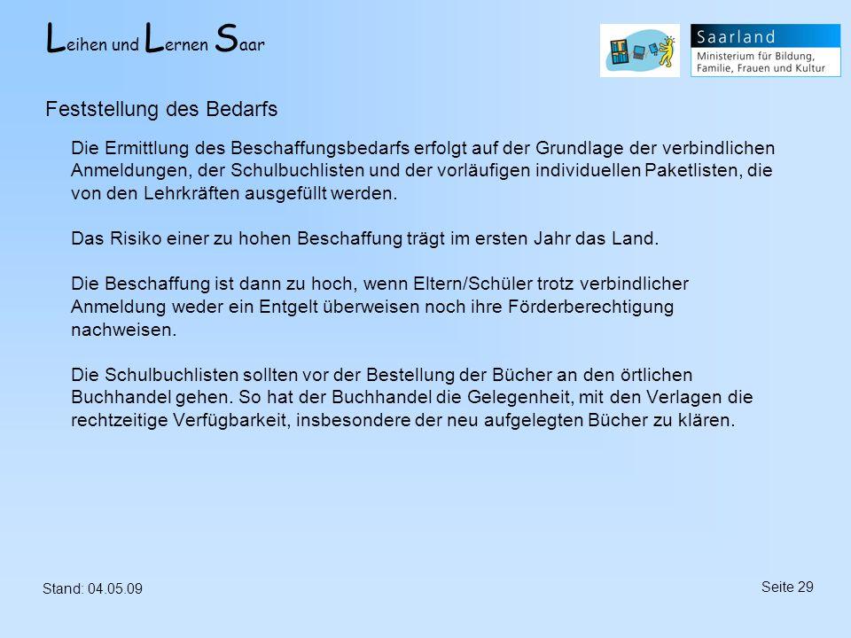 L eihen und L ernen S aar Stand: 04.05.09 Seite 29 Die Ermittlung des Beschaffungsbedarfs erfolgt auf der Grundlage der verbindlichen Anmeldungen, der