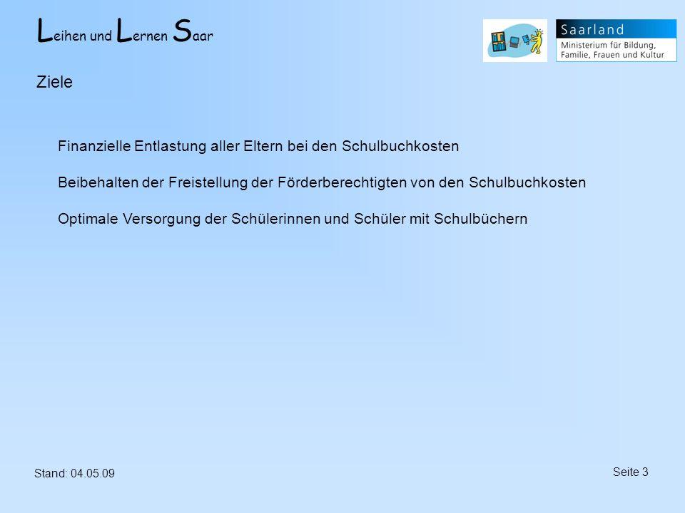 L eihen und L ernen S aar Stand: 04.05.09 Seite 3 Ziele Finanzielle Entlastung aller Eltern bei den Schulbuchkosten Beibehalten der Freistellung der F