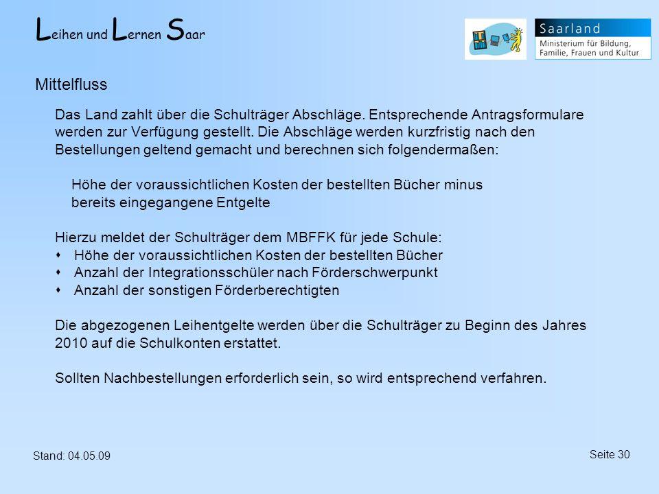 L eihen und L ernen S aar Stand: 04.05.09 Seite 30 Das Land zahlt über die Schulträger Abschläge. Entsprechende Antragsformulare werden zur Verfügung