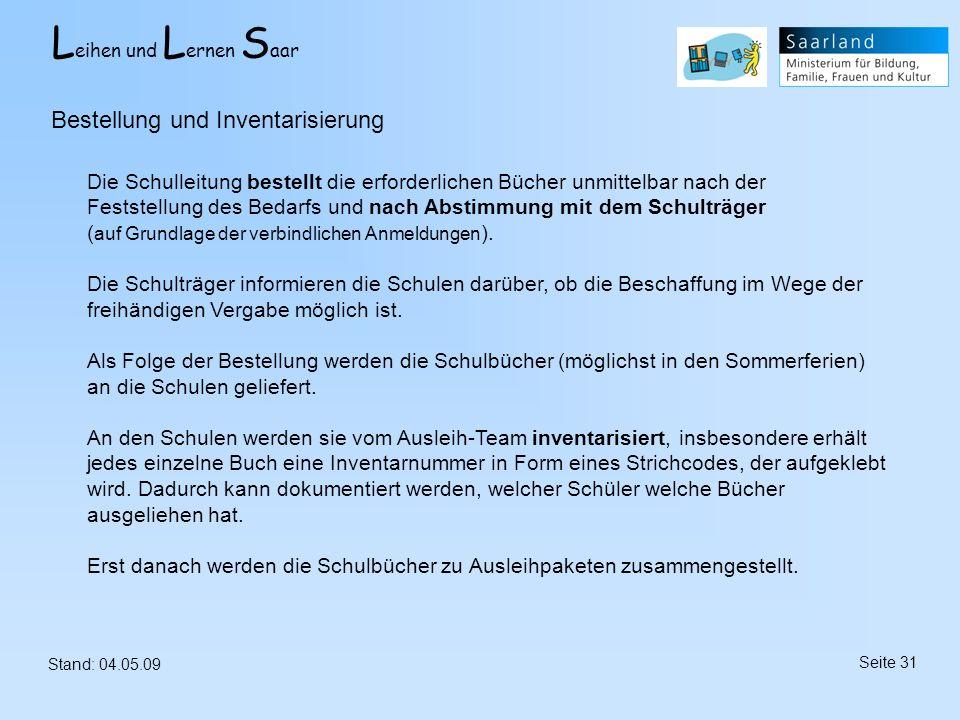 L eihen und L ernen S aar Stand: 04.05.09 Seite 31 Bestellung und Inventarisierung Die Schulleitung bestellt die erforderlichen Bücher unmittelbar nac