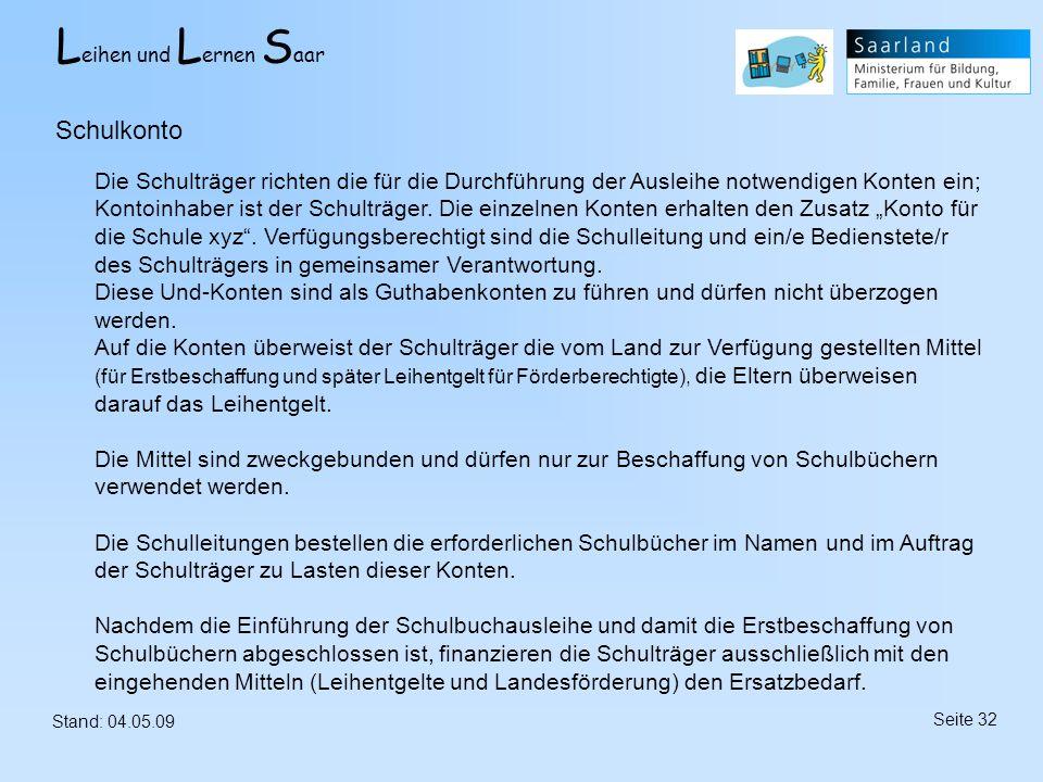 L eihen und L ernen S aar Stand: 04.05.09 Seite 32 Schulkonto Die Schulträger richten die für die Durchführung der Ausleihe notwendigen Konten ein; Ko