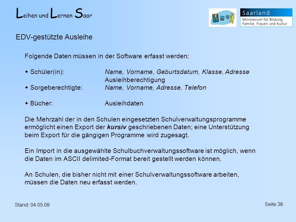 L eihen und L ernen S aar Stand: 04.05.09 Seite 36 Folgende Daten müssen in der Software erfasst werden: Schüler(in):Name, Vorname, Geburtsdatum, Klas