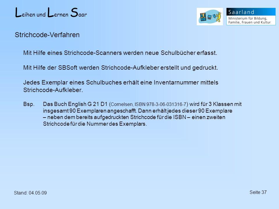 L eihen und L ernen S aar Stand: 04.05.09 Seite 37 Mit Hilfe eines Strichcode-Scanners werden neue Schulbücher erfasst. Mit Hilfe der SBSoft werden St