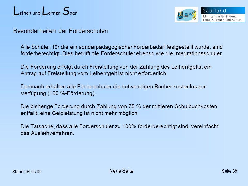 L eihen und L ernen S aar Stand: 04.05.09 Seite 38 Alle Schüler, für die ein sonderpädagogischer Förderbedarf festgestellt wurde, sind förderberechtig