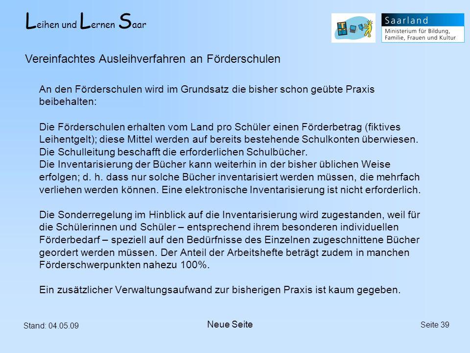L eihen und L ernen S aar Stand: 04.05.09 Seite 39 An den Förderschulen wird im Grundsatz die bisher schon geübte Praxis beibehalten: Die Förderschule