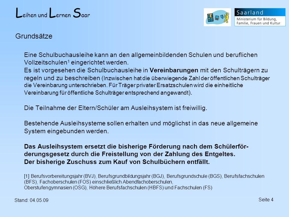 L eihen und L ernen S aar Stand: 04.05.09 Seite 15 Die Teilnahme/Nichtteilnahme erklären die Eltern/Schüler verbindlich bis zum Stichtag (an allg.bild.