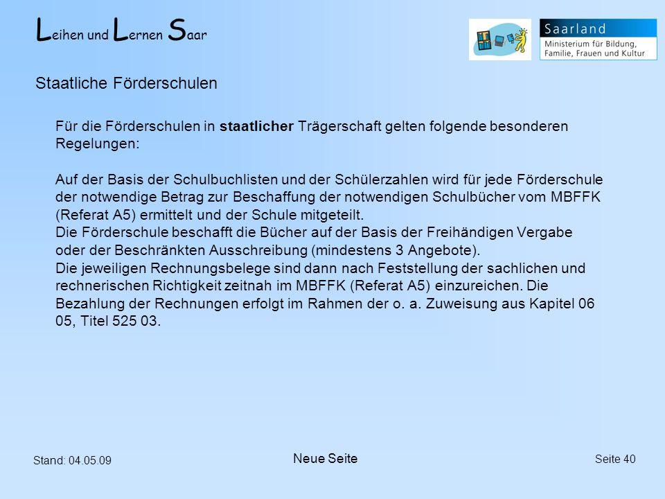 L eihen und L ernen S aar Stand: 04.05.09 Seite 40 Für die Förderschulen in staatlicher Trägerschaft gelten folgende besonderen Regelungen: Auf der Ba