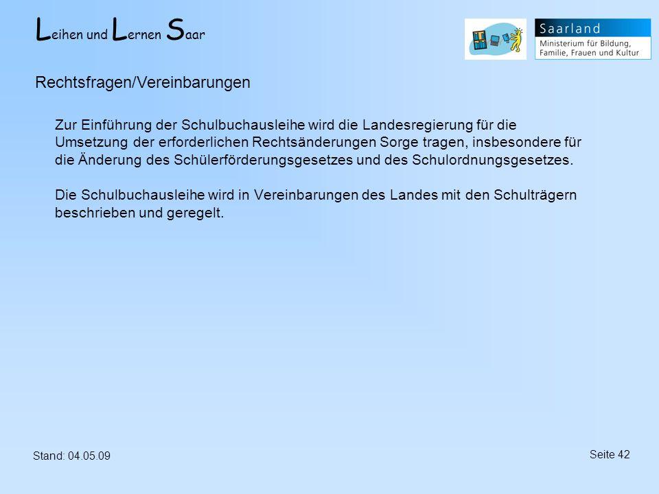 L eihen und L ernen S aar Stand: 04.05.09 Seite 42 Zur Einführung der Schulbuchausleihe wird die Landesregierung für die Umsetzung der erforderlichen
