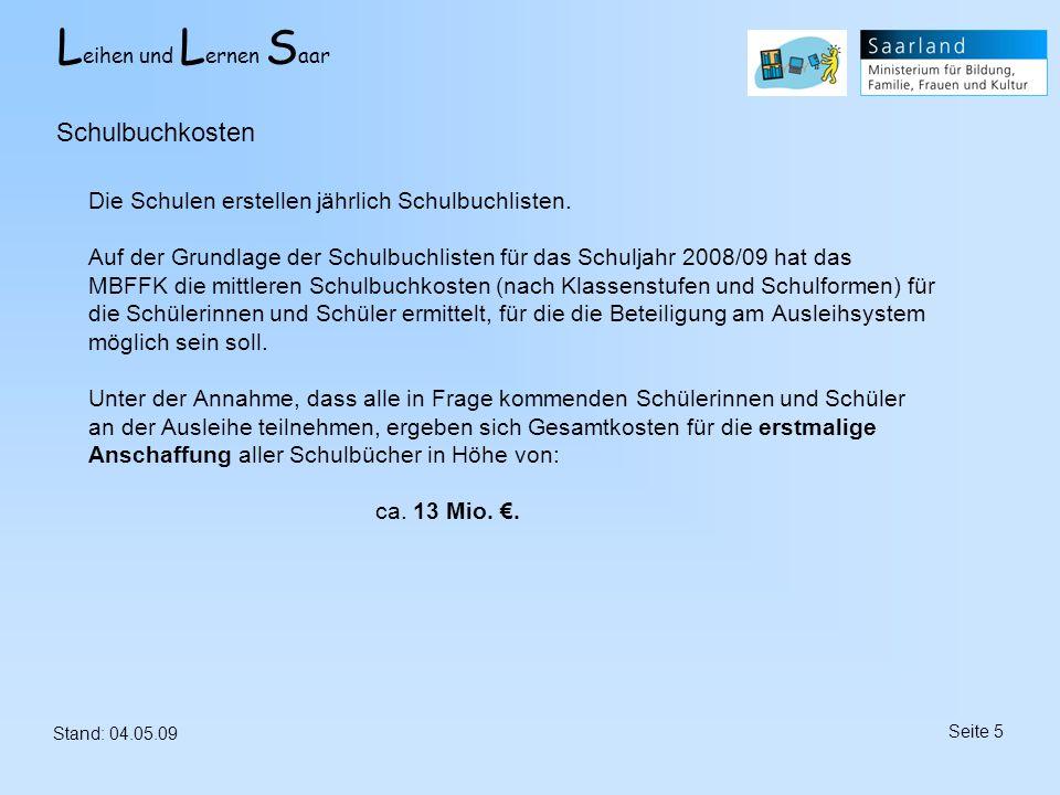 L eihen und L ernen S aar Stand: 04.05.09 Seite 26 Finanzierung der Ersatzbeschaffung aus dem Entgelt ( GS Einöd ) Bei den Kosten wurden nur die vorhersehbaren Kosten durch Wieder-/Neubeschaffung berücksichtigt.