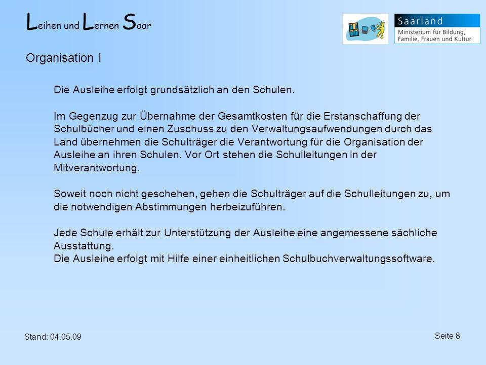 L eihen und L ernen S aar Stand: 04.05.09 Seite 8 Die Ausleihe erfolgt grundsätzlich an den Schulen. Im Gegenzug zur Übernahme der Gesamtkosten für di