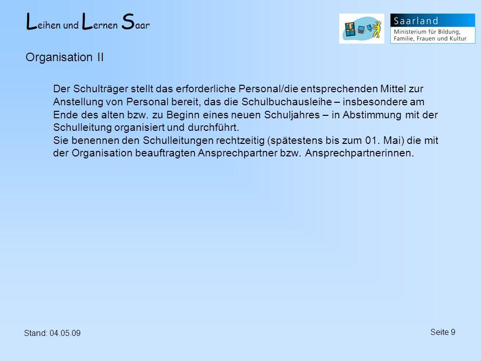L eihen und L ernen S aar Stand: 04.05.09 Seite 9 Der Schulträger stellt das erforderliche Personal/die entsprechenden Mittel zur Anstellung von Perso