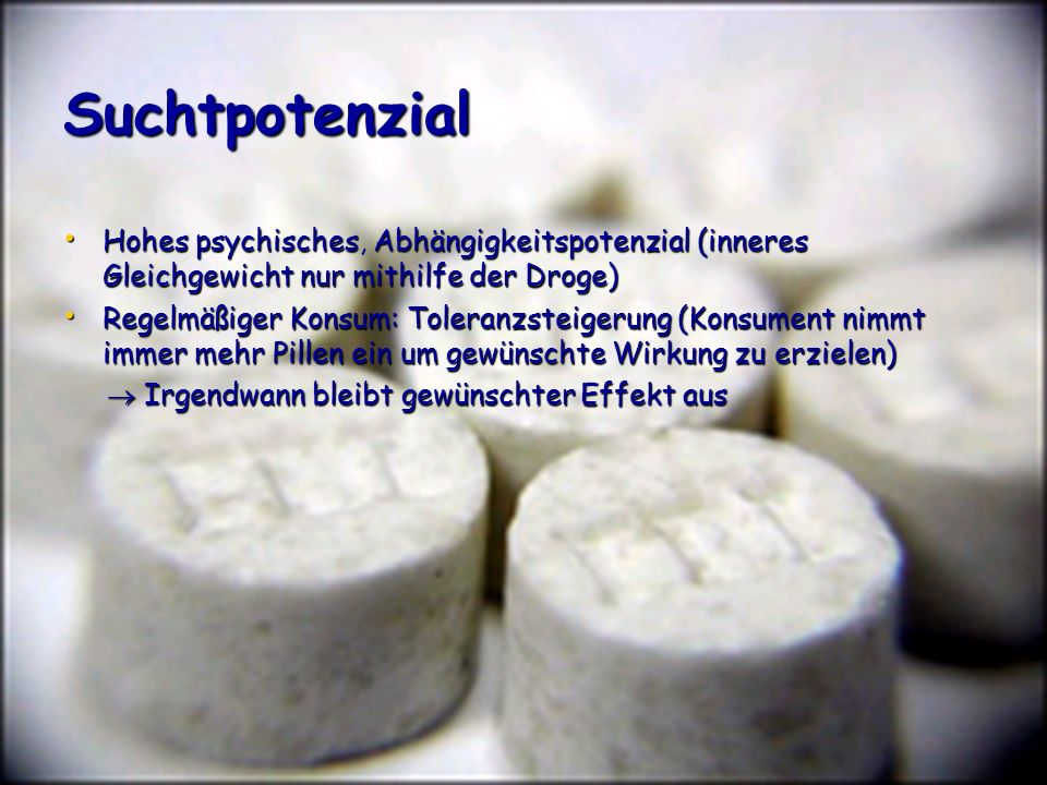 Suchtpotenzial Hohes psychischesAbhängigkeitspotenzial (inneres Gleichgewicht nur mithilfe der Droge) Hohes psychisches, Abhängigkeitspotenzial (inner