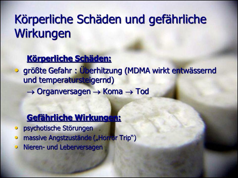 Körperliche Schäden und gefährliche Wirkungen Körperliche Schäden: Körperliche Schäden: größte Gefahr : Überhitzung (MDMA wirkt entwässernd und temper