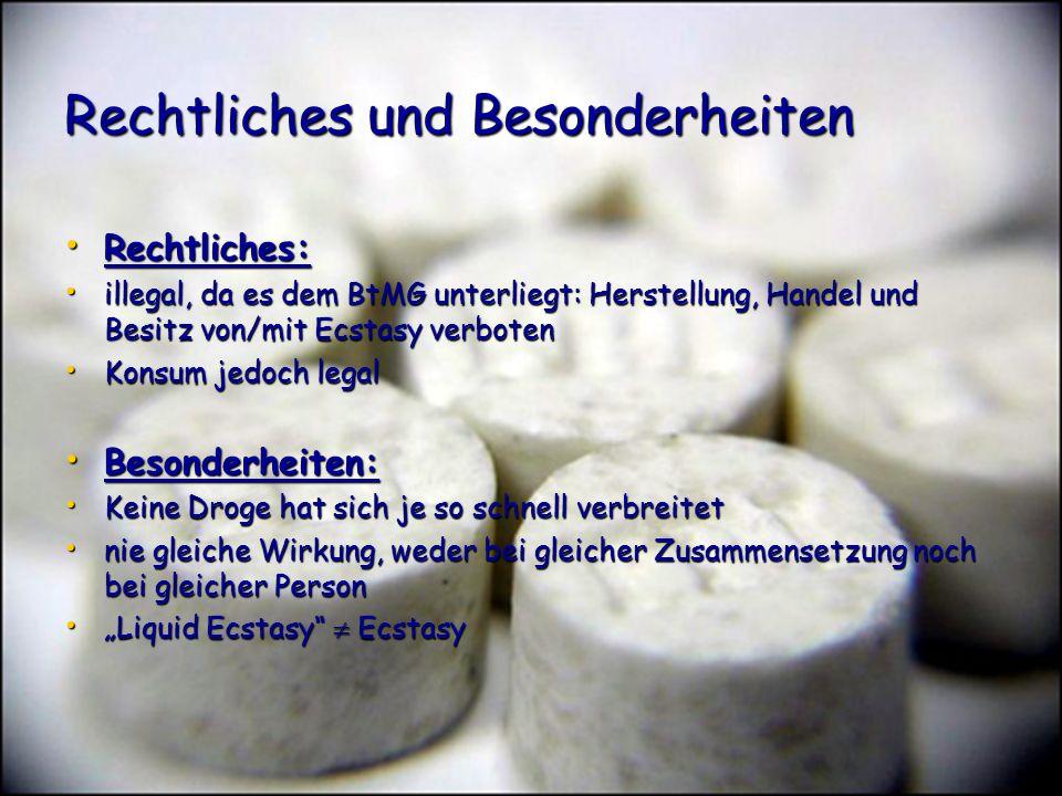Rechtliches und Besonderheiten Rechtliches: Rechtliches: illegal, da es dem BtMG unterliegt: Herstellung, Handel und Besitz von/mit Ecstasy verboten i