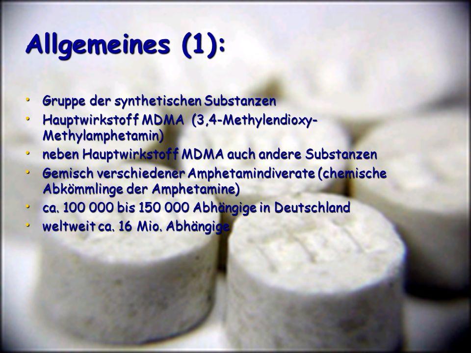 Allgemeines (1): Gruppe der synthetischen Substanzen Gruppe der synthetischen Substanzen Hauptwirkstoff MDMA (3,4-Methylendioxy- Methylamphetamin) Hau