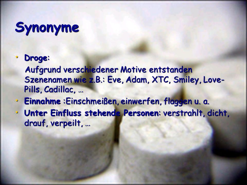 Synonyme Droge: Droge: Aufgrund verschiedener Motive entstanden Szenenamen wie z.B.: Eve, Adam, XTC, Smiley, Love- Pills, Cadillac, … Aufgrund verschi