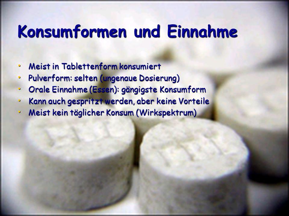 Konsumformen und Einnahme Meist in Tablettenform konsumiert Meist in Tablettenform konsumiert Pulverform: selten (ungenaue Dosierung) Pulverform: selt