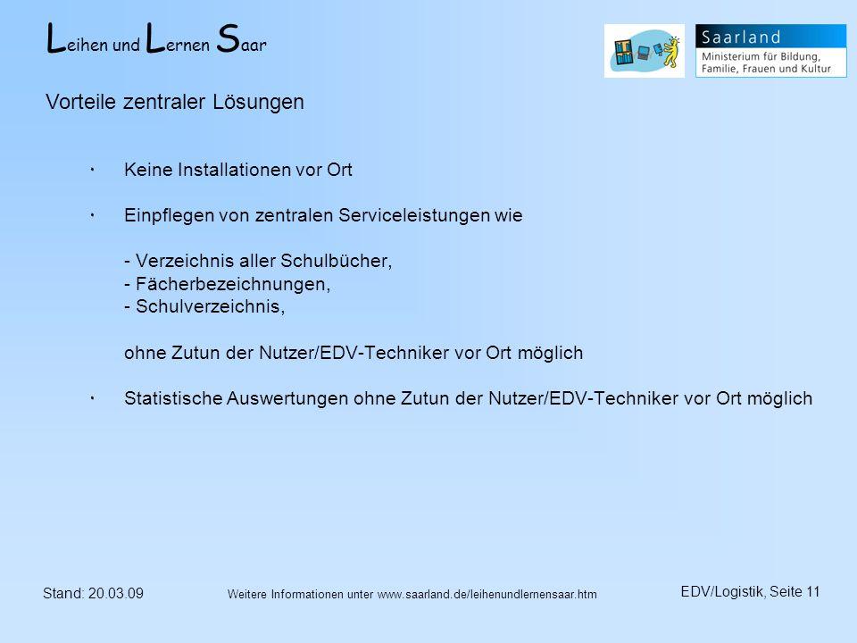 L eihen und L ernen S aar Stand: 20.03.09 EDV/Logistik, Seite 11 Weitere Informationen unter www.saarland.de/leihenundlernensaar.htm ٠Keine Installati