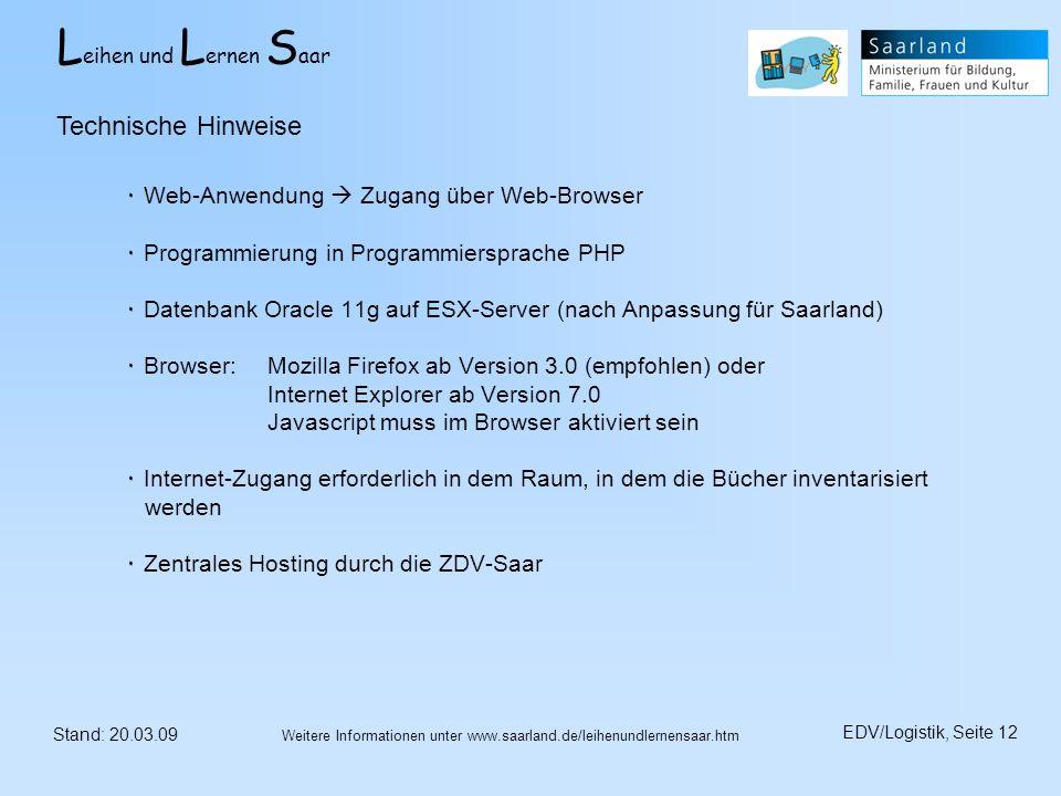 L eihen und L ernen S aar Stand: 20.03.09 EDV/Logistik, Seite 12 Weitere Informationen unter www.saarland.de/leihenundlernensaar.htm ٠ Web-Anwendung Z