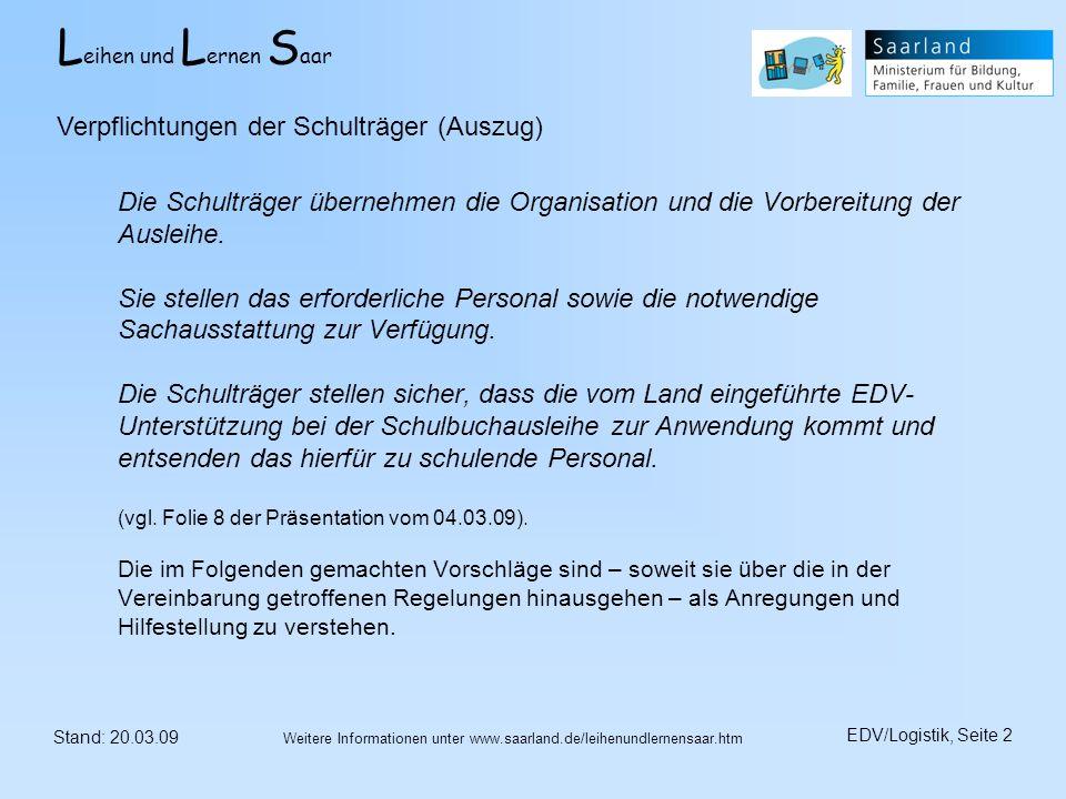 L eihen und L ernen S aar Stand: 20.03.09 EDV/Logistik, Seite 2 Weitere Informationen unter www.saarland.de/leihenundlernensaar.htm Die Schulträger üb
