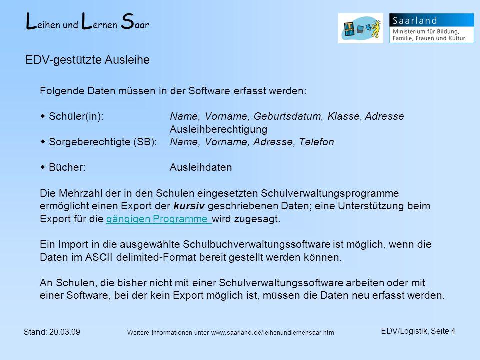 L eihen und L ernen S aar Stand: 20.03.09 EDV/Logistik, Seite 5 Weitere Informationen unter www.saarland.de/leihenundlernensaar.htm Mit Hilfe eines Strichcode-Scanners werden neue Schulbücher erfasst.