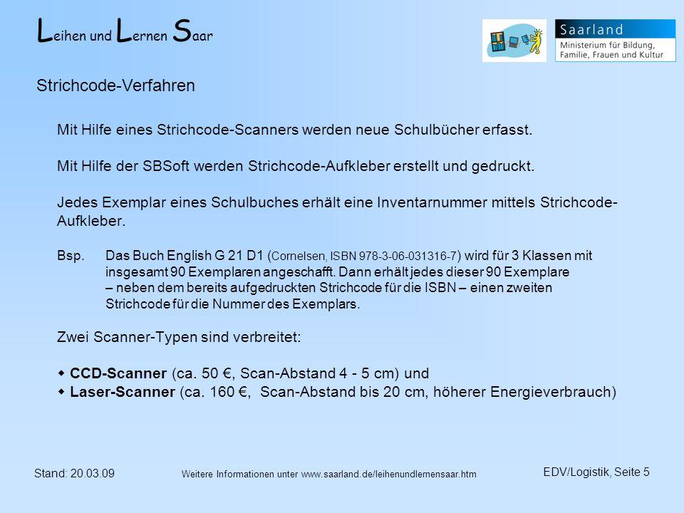 L eihen und L ernen S aar Stand: 20.03.09 EDV/Logistik, Seite 5 Weitere Informationen unter www.saarland.de/leihenundlernensaar.htm Mit Hilfe eines St