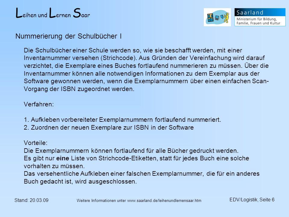L eihen und L ernen S aar Stand: 20.03.09 EDV/Logistik, Seite 6 Weitere Informationen unter www.saarland.de/leihenundlernensaar.htm Die Schulbücher ei