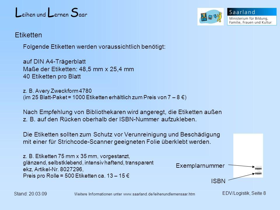 L eihen und L ernen S aar Stand: 20.03.09 EDV/Logistik, Seite 8 Weitere Informationen unter www.saarland.de/leihenundlernensaar.htm Folgende Etiketten