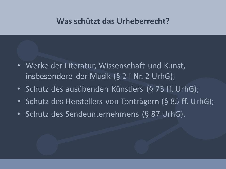Was schützt das Urheberrecht? Werke der Literatur, Wissenschaft und Kunst, insbesondere der Musik (§ 2 I Nr. 2 UrhG); Schutz des ausübenden Künstlers