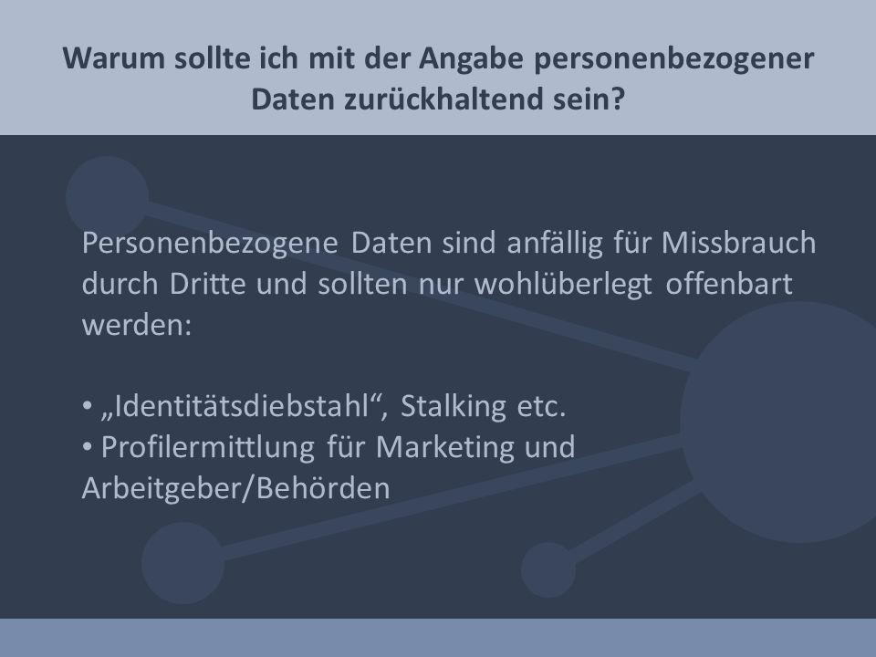 Personenbezogene Daten sind anfällig für Missbrauch durch Dritte und sollten nur wohlüberlegt offenbart werden: Identitätsdiebstahl, Stalking etc. Pro