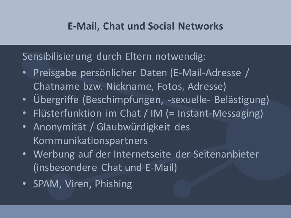 E-Mail, Chat und Social Networks Sensibilisierung durch Eltern notwendig: Preisgabe persönlicher Daten (E-Mail-Adresse / Chatname bzw. Nickname, Fotos