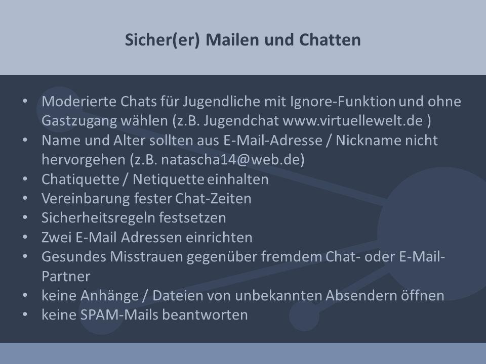 Sicher(er) Mailen und Chatten Moderierte Chats für Jugendliche mit Ignore-Funktion und ohne Gastzugang wählen (z.B. Jugendchat www.virtuellewelt.de )