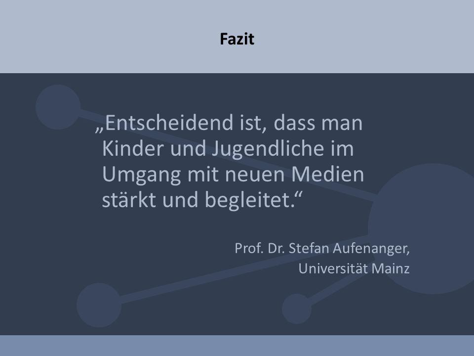 Entscheidend ist, dass man Kinder und Jugendliche im Umgang mit neuen Medien stärkt und begleitet. Prof. Dr. Stefan Aufenanger, Universität Mainz Fazi