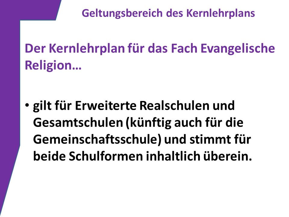 Der Kernlehrplan für das Fach Evangelische Religion… gilt für Erweiterte Realschulen und Gesamtschulen (künftig auch für die Gemeinschaftsschule) und