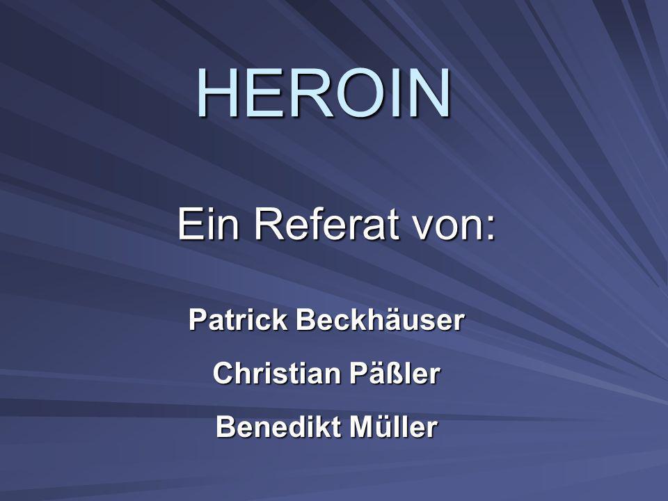 HEROIN Ein Referat von: Patrick Beckhäuser Christian Päßler Benedikt Müller