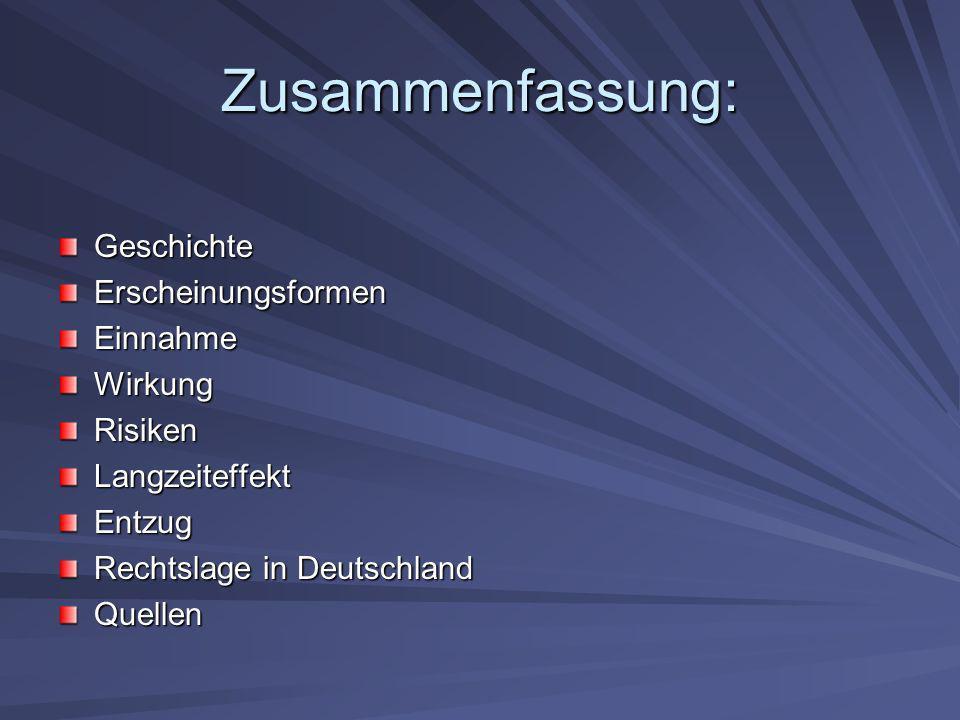 Zusammenfassung: GeschichteErscheinungsformenEinnahmeWirkungRisikenLangzeiteffektEntzug Rechtslage in Deutschland Quellen