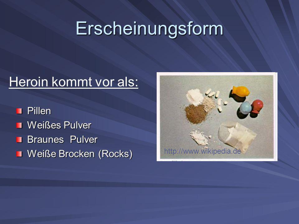 Erscheinungsform Pillen Weißes Pulver Braunes Pulver Weiße Brocken (Rocks) Heroin kommt vor als: http://www.wikipedia.de
