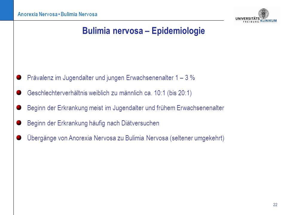 Anorexia Nervosa Bulimia Nervosa 22 Bulimia nervosa – Epidemiologie Prävalenz im Jugendalter und jungen Erwachsenenalter 1 – 3 % Geschlechterverhältni
