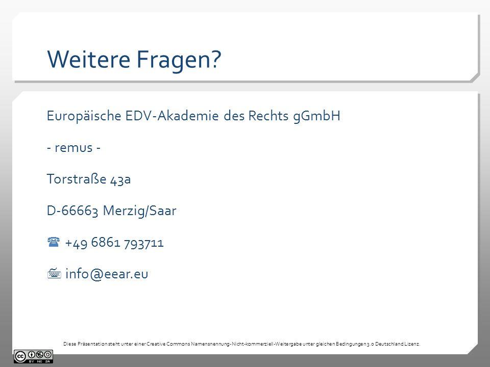 Weitere Fragen? Europäische EDV-Akademie des Rechts gGmbH - remus - Torstraße 43a D-66663 Merzig/Saar +49 6861 793711 info@eear.eu Diese Präsentation