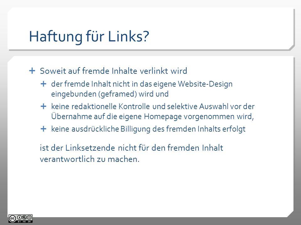 Haftung für Links? Soweit auf fremde Inhalte verlinkt wird der fremde Inhalt nicht in das eigene Website-Design eingebunden (geframed) wird und keine