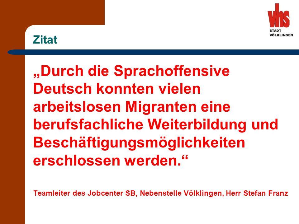 Zitat Durch die Sprachoffensive Deutsch konnten vielen arbeitslosen Migranten eine berufsfachliche Weiterbildung und Beschäftigungsmöglichkeiten erschlossen werden.