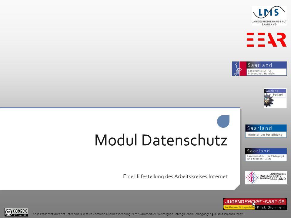 Modul Datenschutz Eine Hilfestellung des Arbeitskreises Internet Diese Präsentation steht unter einer Creative Commons Namensnennung-Nicht-kommerziell-Weitergabe unter gleichen Bedingungen 3.0 Deutschland Lizenz.